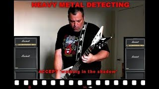 HEAVY METAL DETECTING  ACCEPT 'walking in the shadow'