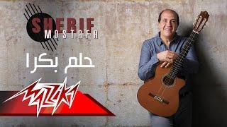 Helm Bokra - Sherif Moustafa حلم بكرا - شريف مصطفى