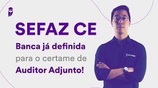 Concurso SEFAZ CE: Banca já definida para o certame de Auditor Adjunto!