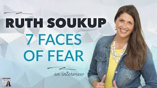 Ruth Soukup on The 7 Faces of Fear | Afford Anything Podcast (Audio-Only)