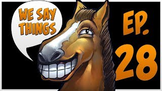 We Say Things 28 - Dota 2 is the worst game in the last decade