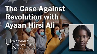 The Case against Revolution with Ayaan Hirsi Ali