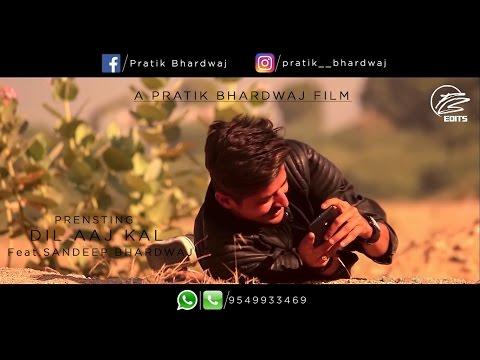 DIL AAJ KAL Feat. Sandeep Bhardwaj / Film by Pratik Bhardwaj