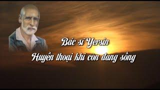 bac-si-yersin-mot-huyen-thoai