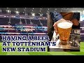 HAVING A BEER AT TOTTENHAM 39 S NEW STADIUM A 5 Second Pint 3 February 2019