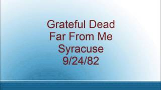 Grateful Dead - Far From Me - Syracuse - 9/24/82
