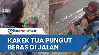 Viral Video Kakek Tua Punguti Beras yang Bercecer di Jalan, Hidup Sebatangkara di Gubuk Kecil
