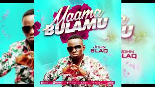 John Blaq   MAAMA BULAMU (Official AUDIO)