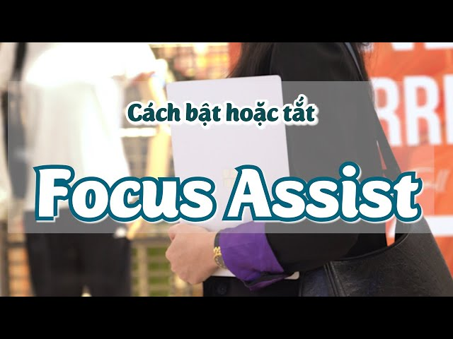 Cách bật hoặc tắt Focus Assist trên Windows 10