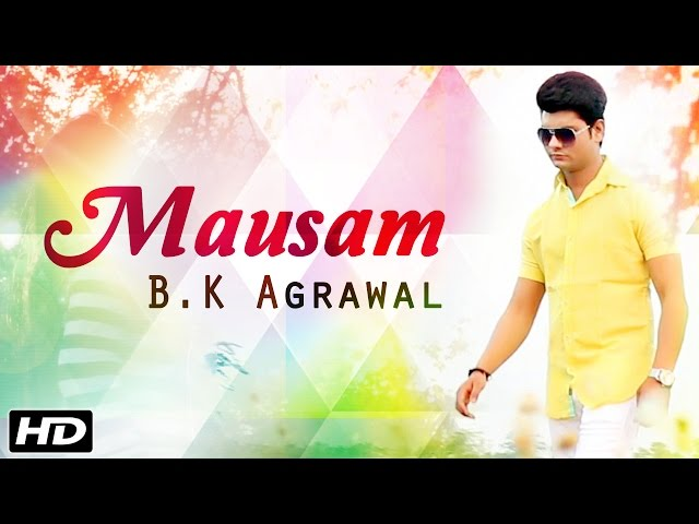 Mausam Hindi Video | New Hindi Song 2016 | B.K Agrawal