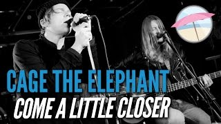 Cage the Elephant - Come a Little Closer (Live at the Edge)