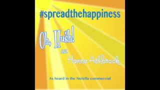 Oh, Hush! - 'Spread The Happiness' (Feat. Hanna Ashbrook)