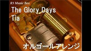 The Glory Days/Tia【オルゴール】 (TVアニメ「キャプテン・ アース」ED)