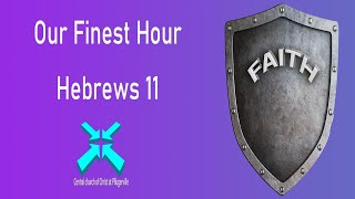 Our Finest Hour – Lord's Day Sermons – Mar 22 2020 – Hebrews 11