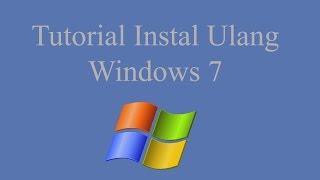 Tutorial Instal Ulang Windows 7