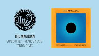 The Magician - Sunlight feat. Years & Years (Tobtok Remix)
