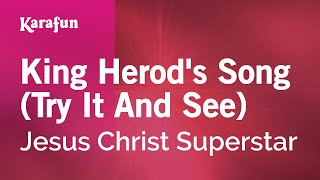 Karaoke King Herod's Song (Try It And See) - Jesus Christ Superstar *