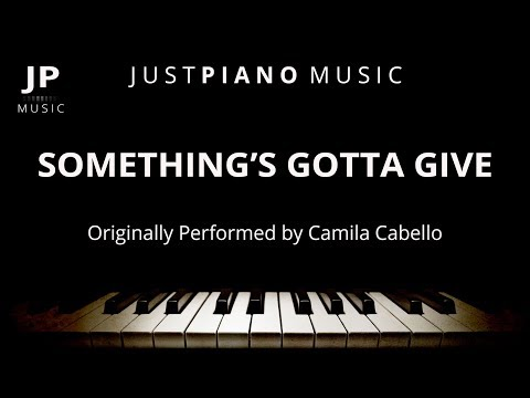 Something's Gotta Give (Piano Accompaniment) Camila Cabello