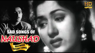 Naushad SAD Songs | Evergreen Old Bollywood Songs | Popular Hindi Songs | Heart Touching Sad Songs