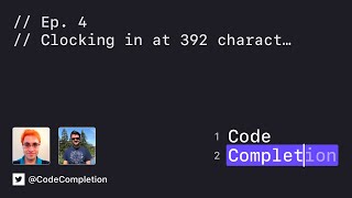 Code Completion Episode 4: Clocking in at 392 charact…
