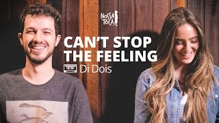 Can't Stop The Feeling - Justin Timberlake (Di Dois cover) Nossa Toca