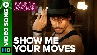 Show Me Your Moves  Tiger Shroff