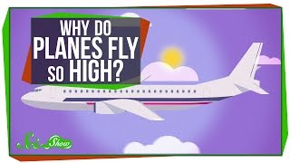 SciShow - Why Do Planes Fly So High?