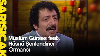 Müslüm Gürses feat. Hüsnü Şenlendirici - Ormancı (Sarı Sıcak)