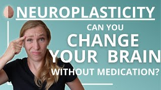Change your Brain Chemistry without Medication-Neuroplasticity