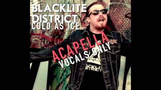 Blacklite District - Cold As Ice (Acapella Vocals Only)