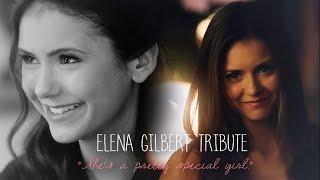 Elena Gilbert Tribute   Shes A Pretty Special Girl.