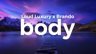 Loud Luxury   Body (ft. Brando) (lyrics)