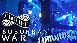 Arcade Fire | Edinburgh | Suburban War