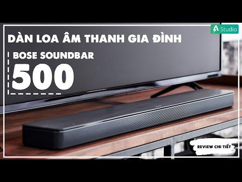 Review Bose Soundbar 500| Dàn âm thanh nhỏ gọn, đẳng cấp cho gia đình