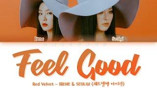Red Velvet IRENE SEULGI Feel Good Lyrics (레드벨벳 아이린 슬기 Feel Good 가사) | Color Coded | Han/Rom/Eng sub