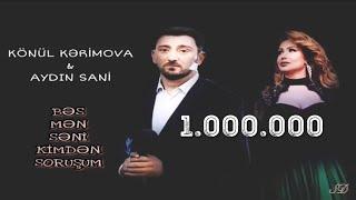 Könül Kərimova & Aydın Sani - Bəs mən səni kimdən soruşum / 2018