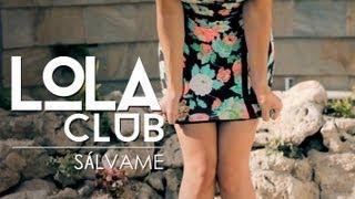 Lola Club - Sálvame