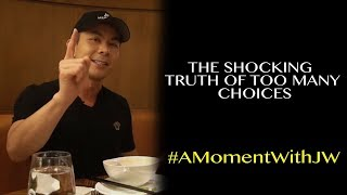A Moment With JW | The Shocking Truth of Too Many Choices