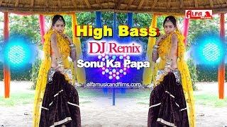 High Bass | DJ REMIX | Sonu Ka Papa | Rajasthani DJ Song 2019 | New Marwadi DJ Song 2019