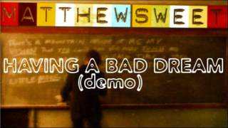 Matthew Sweet - Having a Bad Dream (Demo)
