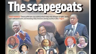 THE SCAPEGOATS: Is Raila set to succeed Uhuru in 2022? | PRESS REVIEW
