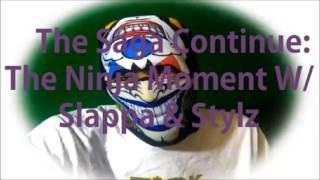 The Saga Continue: The Ninja Moment W/ Slappa & Stylz