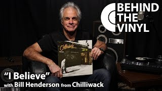 """Behind The Vinyl: """"I Believe"""" with Bill Henderson from Chilliwack"""