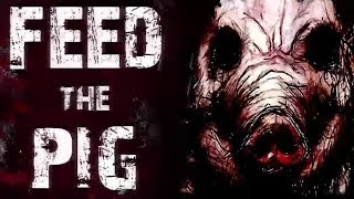 "Creepypasta Stories ""FEED THE PIG"" Nosleep Scary Stories"