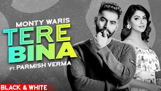 Tere Bina (Official B&W Video) | Monty & Waris ft Parmish Verma | Latest Punjabi Songs 2020