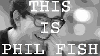 This Is Phil Fish