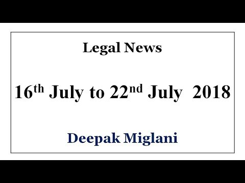 Legal News (India) 16th July to 22nd July 2018 by Deepak Miglani
