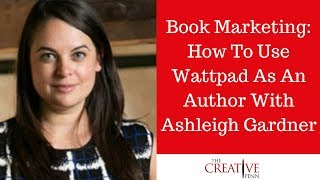 Book Marketing: How To Use Wattpad As An Author With Ashleigh Gardner
