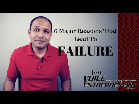 6 Major Reasone That lead To Failure - Voice of the Entrepreneur