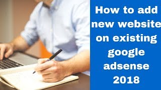 How to add new website on existing google adsense 2018